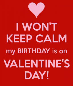 i-won-t-keep-calm-my-birthday-is-on-valentine-s-day